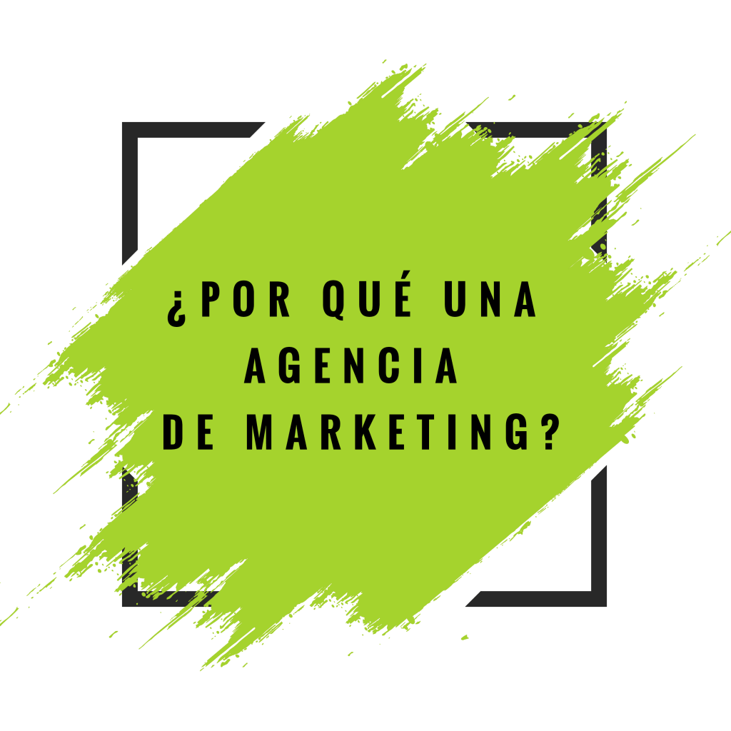 ¿Por qué una agencia de marketing?