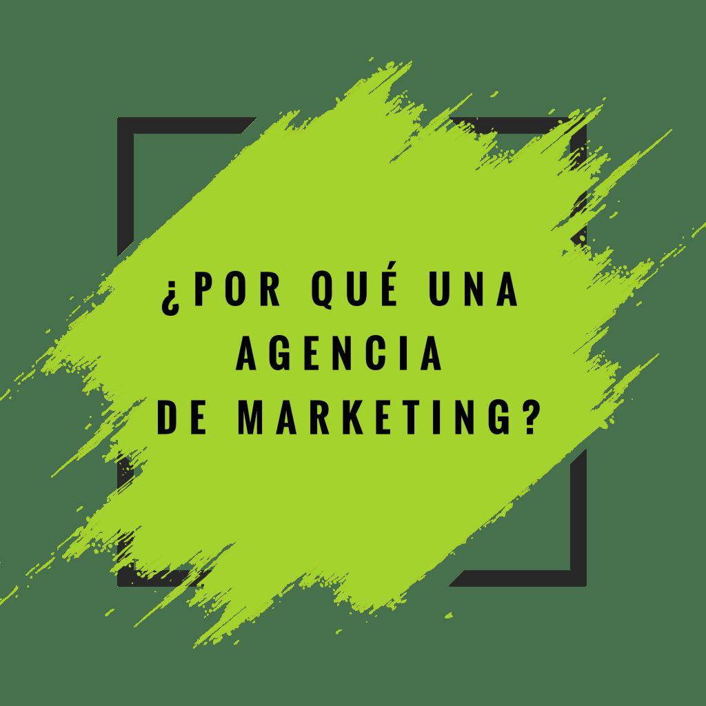 ¿Por qué una agencia de marketing?